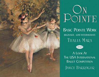 On Pointe: Basic Pointe Work - Beginner - Low Intermediate and a Look at the USA International Ballet Competition (Paperback)