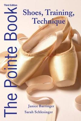The Pointe Book: Shoes, Training, Technique (Paperback)