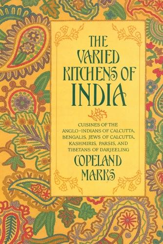 The Varied Kitchens of India: Cuisines of the Anglo-Indians of Calcutta, Bengalis, Jews of Calcutta, Kashmiris, Parsis and Tibetans of Darjeeling (Paperback)