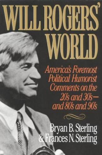 Will Rogers' World: America's Foremost Political Humorist Comments on the 20's and 30's and 80's and 90's (Paperback)