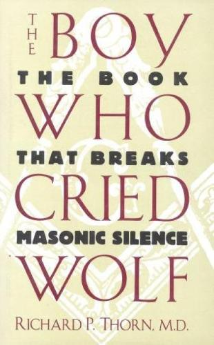 The Boy Who Cried Wolf: The Book That Breaks Masonic Silence (Hardback)