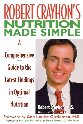 Robert Crayhon's Nutrition Made Simple: A Comprehensive Guide to the Latest Findings in Optimal Nutrition (Paperback)