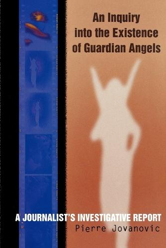 An Inquiry into the Existence of Guardian Angels: A Journalist's Investigative Report (Paperback)