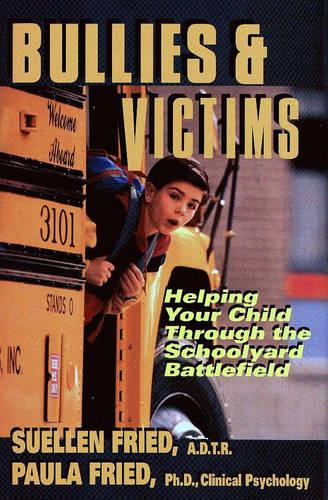 Bullies & Victims: Helping Your Children through the Schoolyard Battlefield (Paperback)