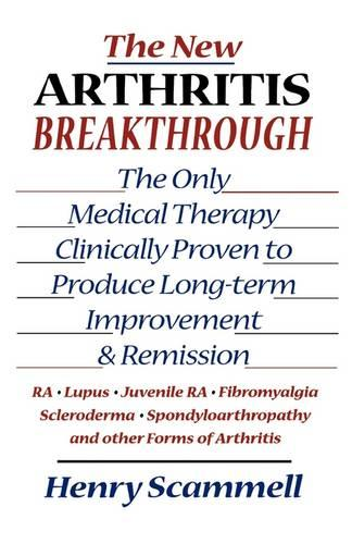 The New Arthritis Breakthrough: The Only Medical Therapy Clinically Proven to Produce Long-term Improvement and Remission of RA, Lupus, Juvenile RS, Fibromyalgia, Scleroderma, Spondyloarthropathy, & Other Inflammatory Forms of Arthritis (Hardback)