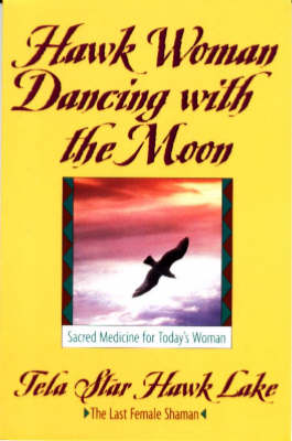 Hawk Woman Dancing with the Moon: Sacred Medicine for Today's Woman (Paperback)