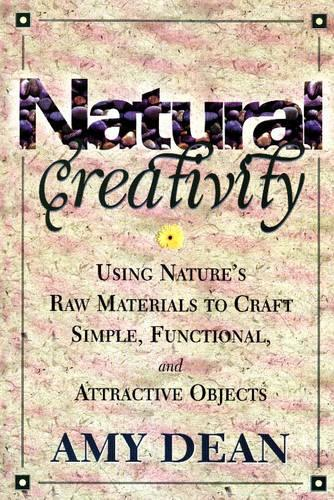 Natural Creativity: Exploring and Using Nature's Raw Material to Craft Simple, Functional, and Attractive Objects (Paperback)