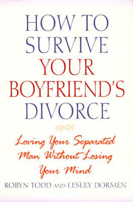 How to Survive Your Boyfriend's Divorce: Loving Your Separated Man without Losing Your Mind (Hardback)