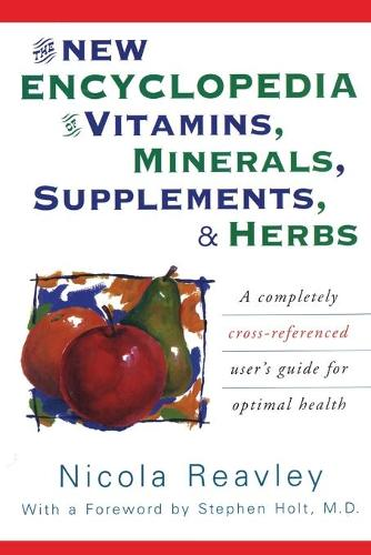 The New Encyclopedia of Vitamins, Minerals, Supplements, and Herbs: A Completely Cross-Referenced User's Guide for Optimal Health (Paperback)