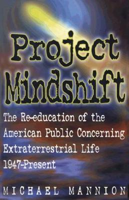 Project Mindshift: The Re-Education of the American Public Concerning Extraterrestrial Life, 1947-Present (Paperback)