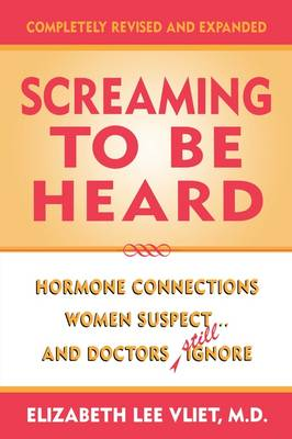 Screaming to be Heard: Hormonal Connections Women Suspect ... and Doctors Still Ignore (Hardback)