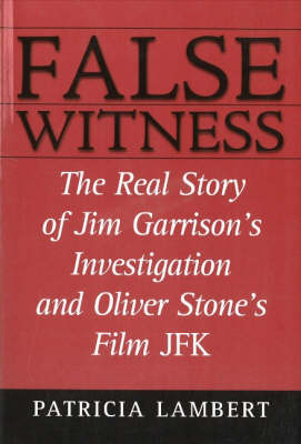 "False Witness: The Real Story of Jim Garrison's Investigation and Oliver Stone's Film ""JFK"" (Paperback)"