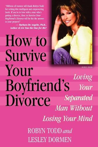 How to Survive Your Boyfriend's Divorce: Loving Your Separated Man without Losing Your Mind (Paperback)