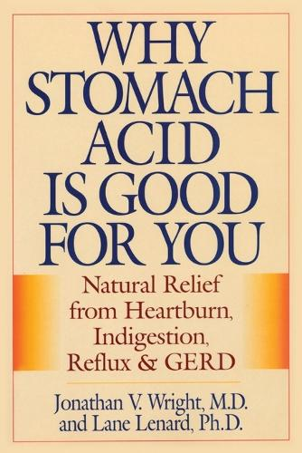 Why Stomach Acid Is Good for You: Natural Relief from Heartburn, Indigestion, Reflux and GERD (Paperback)