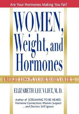 Women, Weight, and Hormones: A Weight-Loss Plan for Women Over 35 (Hardback)