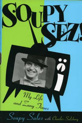 Soupy Sez!: My Zany Life and Times (Hardback)