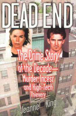 Dead End: The Crime Story of the Decade--Murder, Incest and High-Tech Thievery (Hardback)