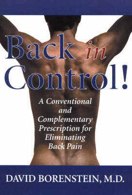 Back in Control: A Conventional and Complementary Prescription for Eliminating Back Pain (Hardback)