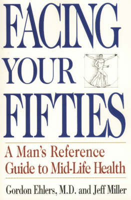 Facing Your Fifties: Every Man's Reference Guide to Mid-Life Health (Paperback)