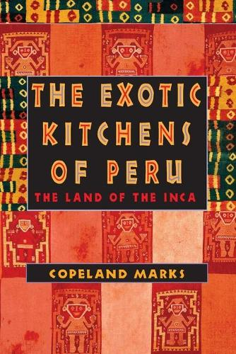 The Exotic Kitchens of Peru: The Land of the Inca (Paperback)