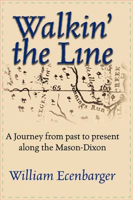 Walkin' the Line: A Journey from Past to Present Along the Mason-Dixon (Paperback)