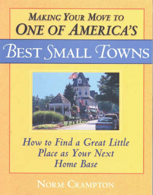Making Your Move to One of America's Best Small Towns: How to Find a Great Little Place as Your Next Home Base (Paperback)
