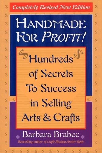 Handmade for Profit!: Hundreds of Secrets to Success in Selling Arts and Crafts (Paperback)