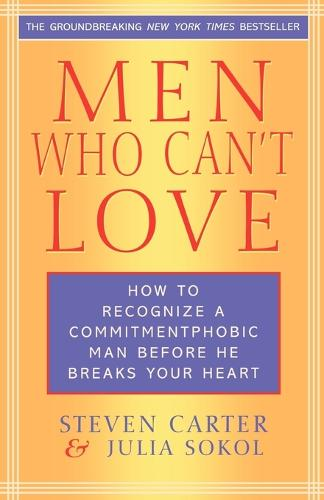 Men Who Can't Love: How to Recognize a Commitmentphobic Man Before He Breaks Your Heart (Paperback)