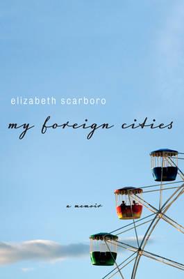 My Foreign Cities: A Memoir (Hardback)