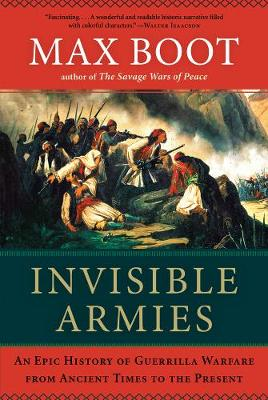 Invisible Armies: An Epic History of Guerrilla Warfare from Ancient Times to the Present (Hardback)