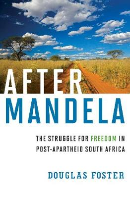 After Mandela: The Struggle for Freedom in Post-Apartheid South Africa (Hardback)