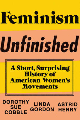 Feminism Unfinished: A Short, Surprising History of American Women's Movements (Hardback)
