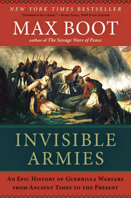 Invisible Armies: An Epic History of Guerrilla Warfare from Ancient Times to the Present (Paperback)