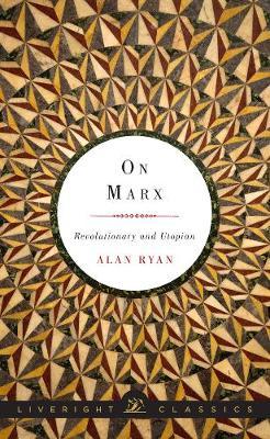 On Marx: Revolutionary and Utopian - Liveright Classics (Hardback)
