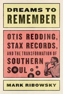 Dreams to Remember: Otis Redding, Stax Records, and the Transformation of Southern Soul (Hardback)