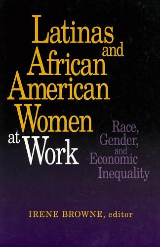 Latinas and African-American Women at Work: Race, Gender and Economic Inequality (Paperback)