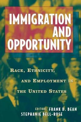 Immigration and Opportunity: Race, Ethnicity and Employment in the United States (Paperback)