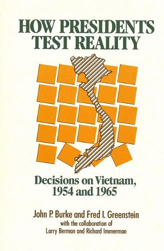 How Presidents Test Reality: Decisions on Vietnam, 1954 and 1965 (Paperback)
