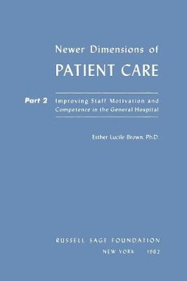 Newer Dimensions of Patient Care: Improving Staff Motivation and Competence in the General Hospital Pt.2 (Paperback)