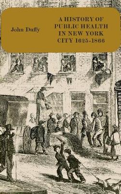 History of Public Health in New York City: 1625-1866 v.1 (Hardback)