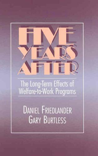 Five Years After: Long-term Effects of Welfare-to-Work Programs (Paperback)