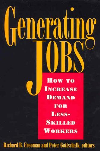 Generating Jobs: How to Increase Demand for Less-Skilled Workers (Paperback)