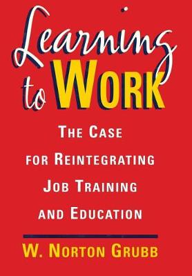 Learning to Work: Case for Reintegrating Job Training and Education (Hardback)