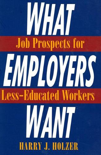What Employers Want: Job Prospects for Less-educated Workers (Paperback)