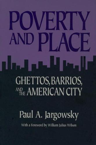 Poverty and Place: Ghettos, Barrios and the American City (Paperback)
