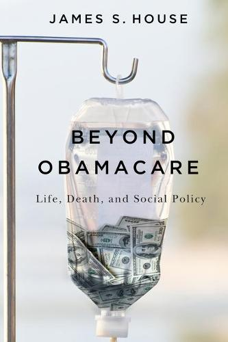 Beyond Obamacare: Life, Death, and Social Policy (Paperback)