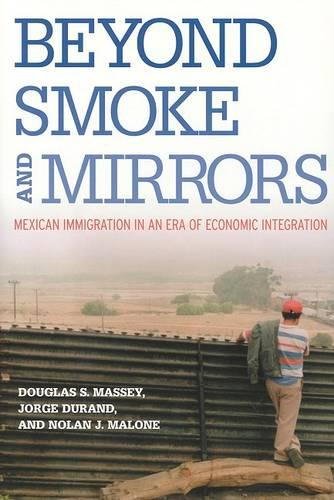 Beyond Smoke and Mirrors: Mexican Immigration in an Era of Economic Integration (Paperback)