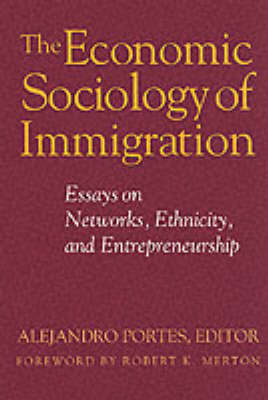 The Economic Sociology of Immigration: Essays on Networks, Ethnicity and Entrepreneurship (Paperback)