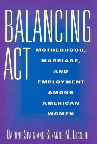 Balancing Act: Motherhood, Marriage and Employment Among American Women (Paperback)