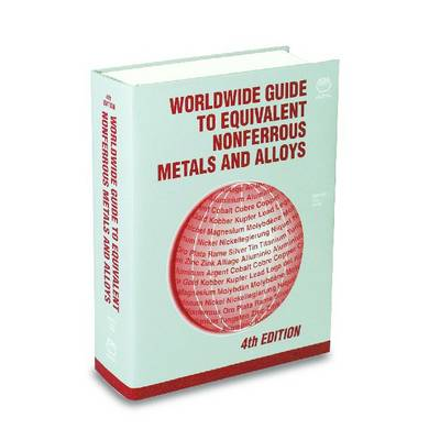 Worldwide Guide to Equivalent Nonferrous Metals and Alloys: Fourth Edition (Hardback)